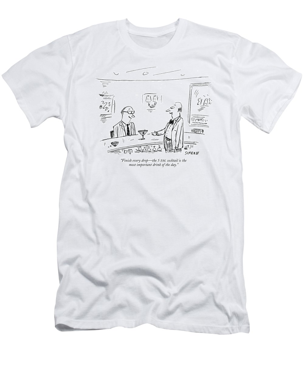 Drinking Alcohol Dining  (bartender To Bar Patron.) 122542 Dsi David Sipress T-Shirt featuring the drawing Finish Every Drop - The 5 P.m. Cocktail by David Sipress