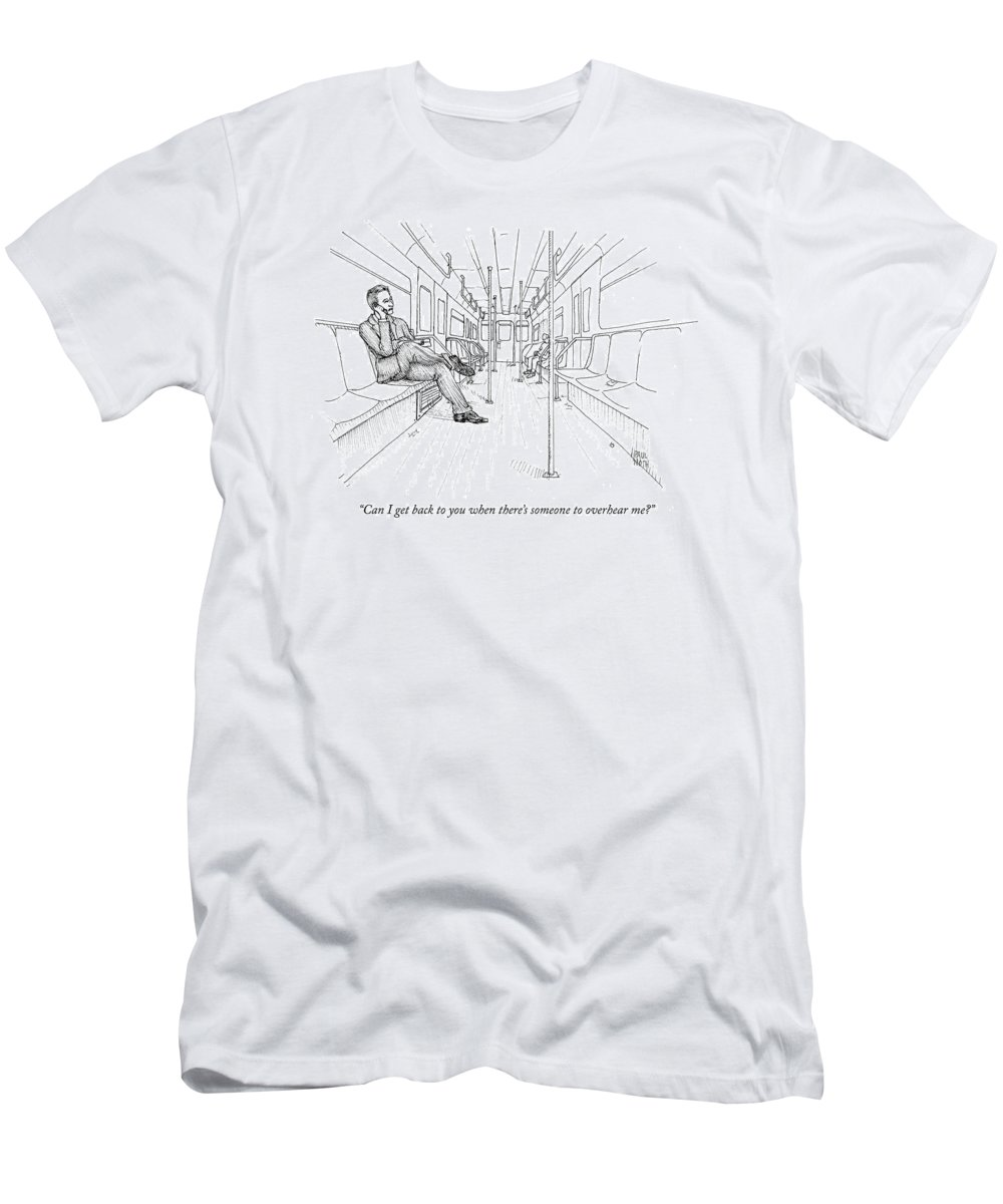 Urban Motivation Technology  (man On Cellular Phone In Empty Subway Car.) 121548 Pno Paul Noth Men's T-Shirt (Athletic Fit) featuring the drawing Can I Get Back To You When There's Someone by Paul Noth
