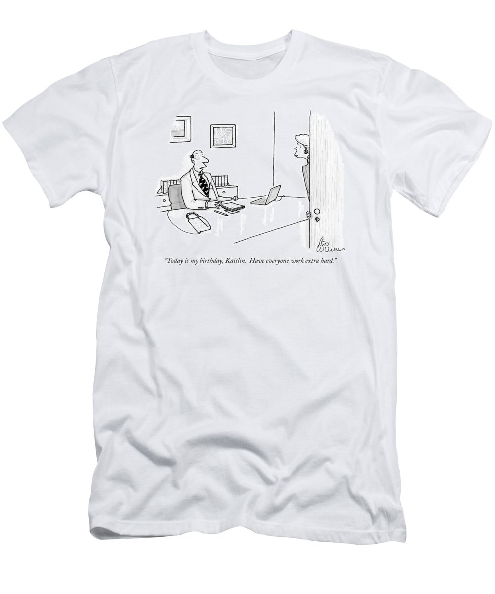 ea806b91 Today Is My Birthday T-Shirt for Sale by Leo Cullum