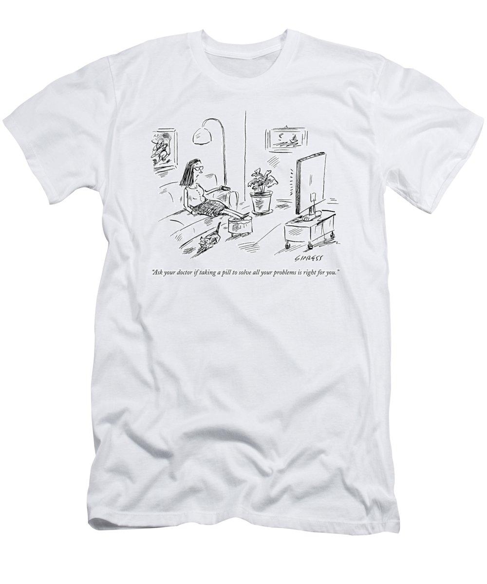 Pharmaceutical T-Shirt featuring the drawing Ask Your Doctor If Taking A Pill To Solve All by David Sipress