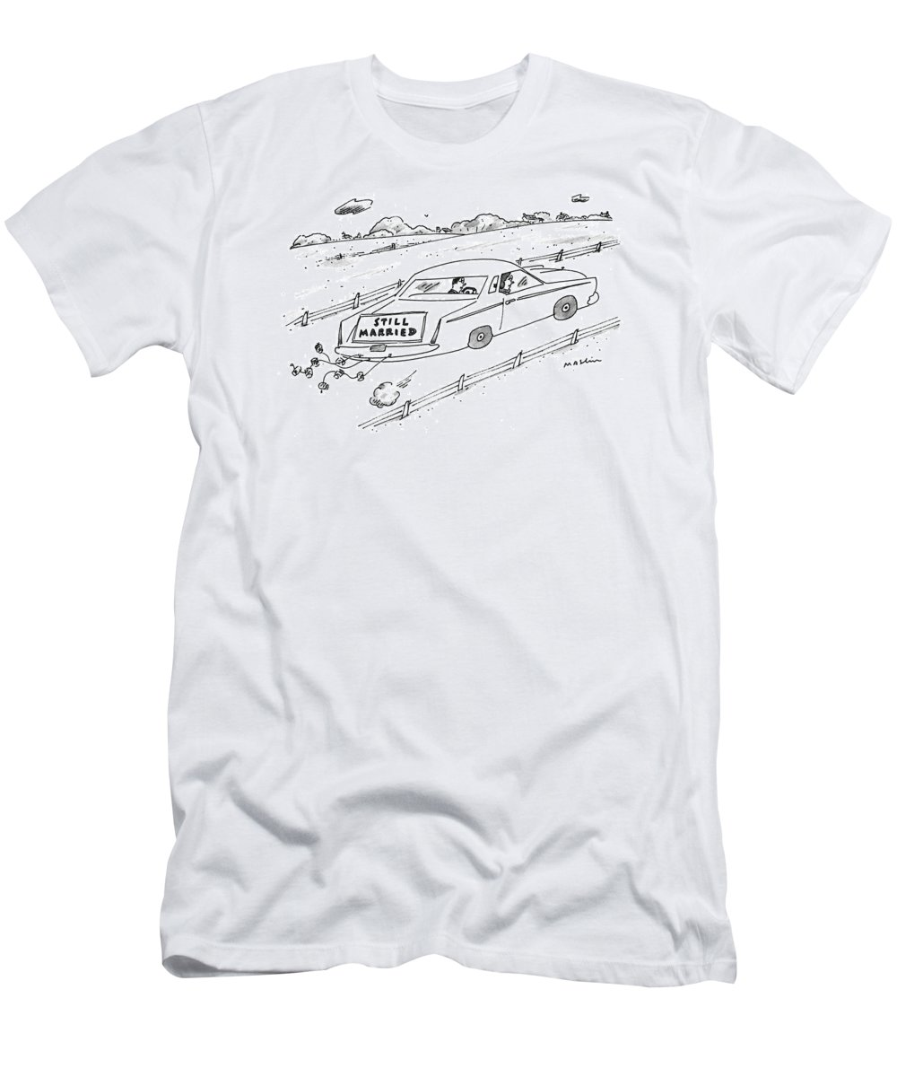 (a Couple Driving A Car With A Sign On The Back Of The Car.) Marriage T-Shirt featuring the drawing A Couple Driving A Car With A Still Married Sign by Michael Maslin