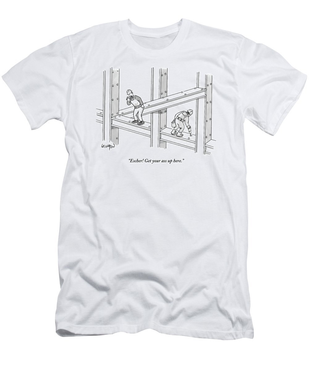Escher! Get Your Ass Up Here. T-Shirt featuring the drawing Escher Get your ass up here by Robert Leighton