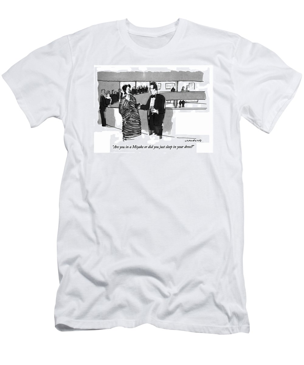 Man Asks Woman Who Is Wearing A Dress With Accordion-fold Wrinkles. They Are At A Cocktail Party. Refers To The Designer Issey Miyake. Fashion T-Shirt featuring the drawing Are You In A Miyake Or Did You Just Sleep by Michael Crawford