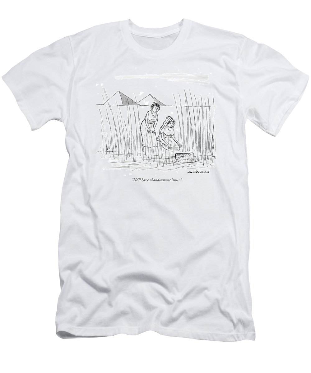 He Ll Have Abandonment Issues T Shirt For Sale By Nick Downes