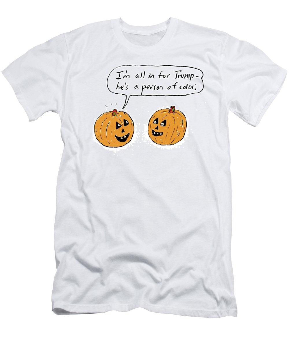 I'm All In For Trump-he's A Person Of Color.' T-Shirt featuring the drawing I'm All In For Trump He's A Person Of Color by David Sipress
