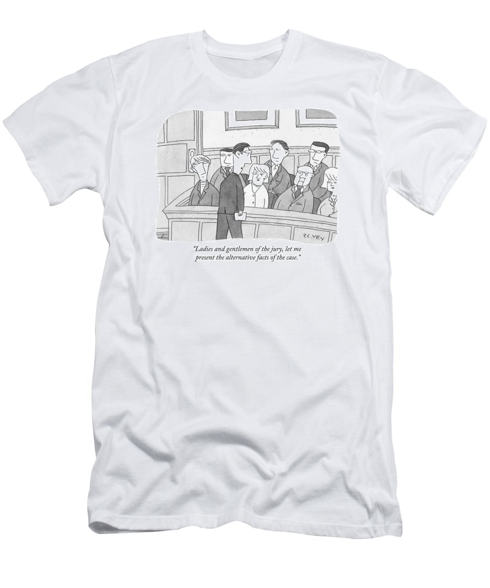 Alternative Facts T-Shirt featuring the drawing Ladies And Gentlemen Of The Jury by Peter C. Vey