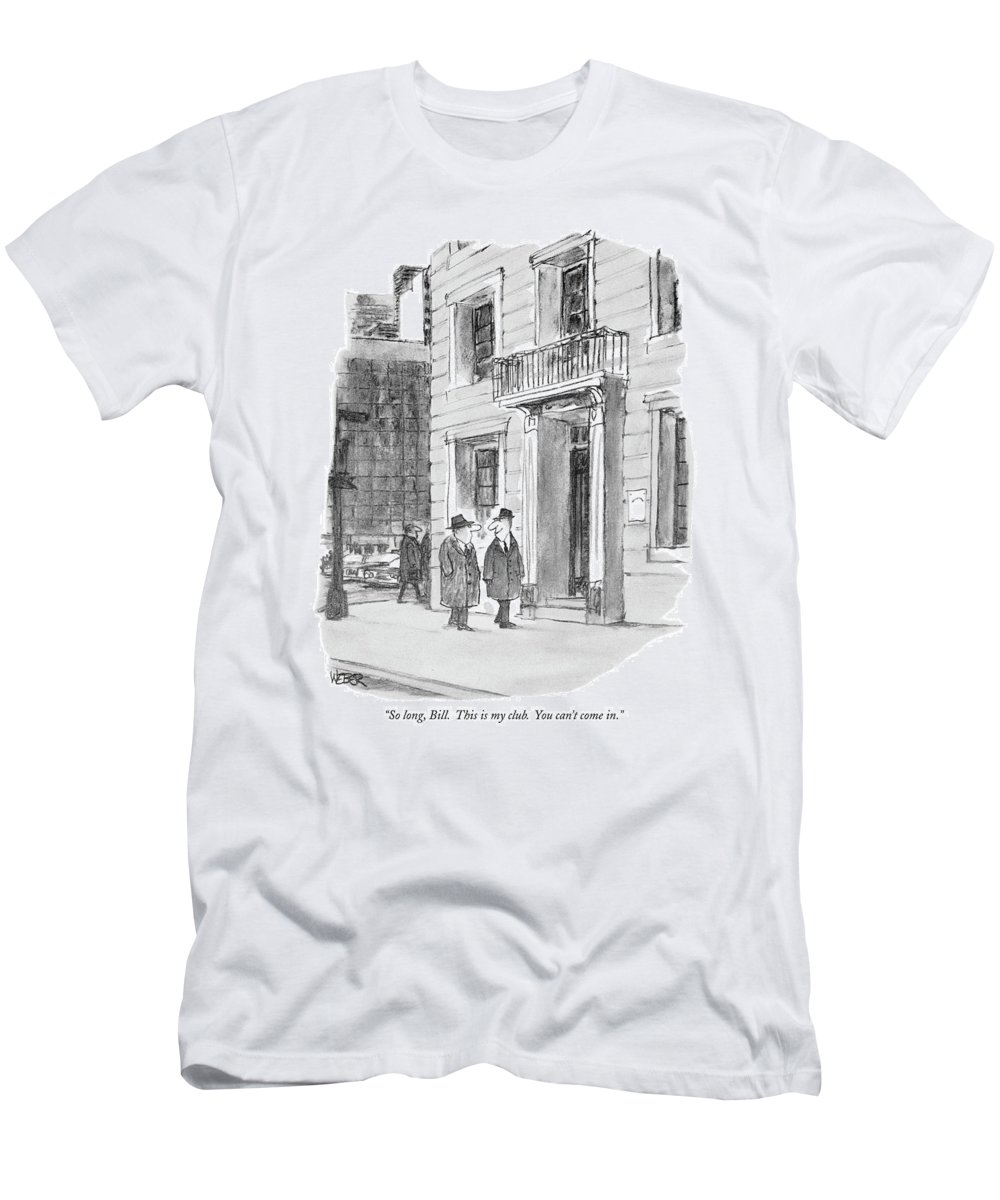 (man Looks Devious As He Parts With His Friend On The Street.)  Men T-Shirt featuring the drawing So Long, Bill. This Is My Club. You Can't Come In by Robert Weber