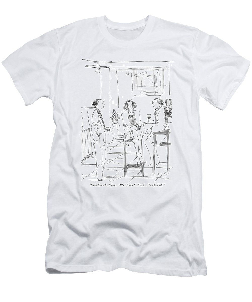 Puts And Calls T-Shirt featuring the drawing Sometimes I Sell Puts. Other Times I Sell Calls by Richard Cline