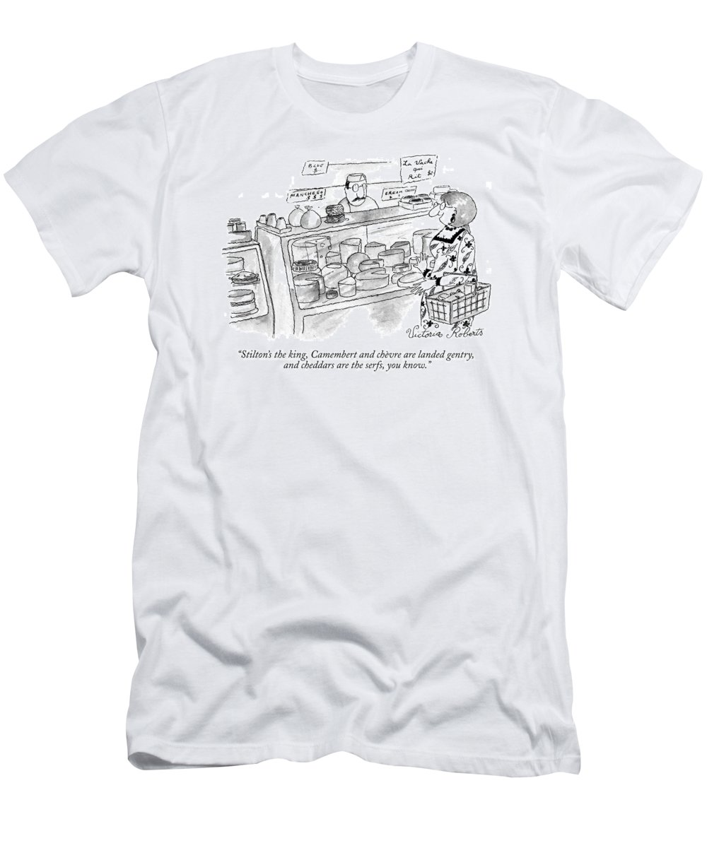 (woman Talking To Store Worker At A Cheese Counter.) Food Dining T-Shirt featuring the drawing Stilton's The King by Victoria Roberts