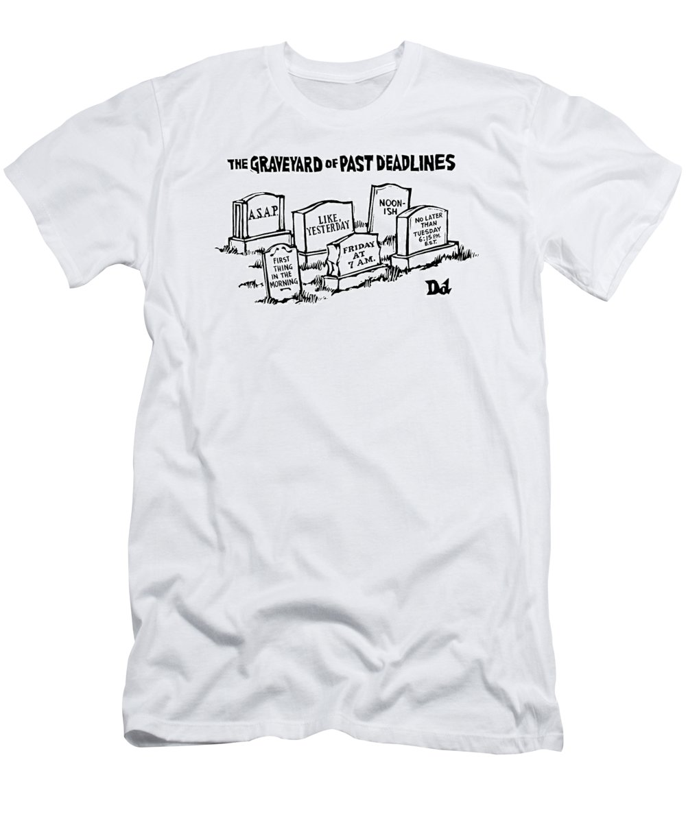Noon-ish T-Shirt featuring the drawing Title: Graveyard Of Past Deadlines. A Graveyard by Drew Dernavich
