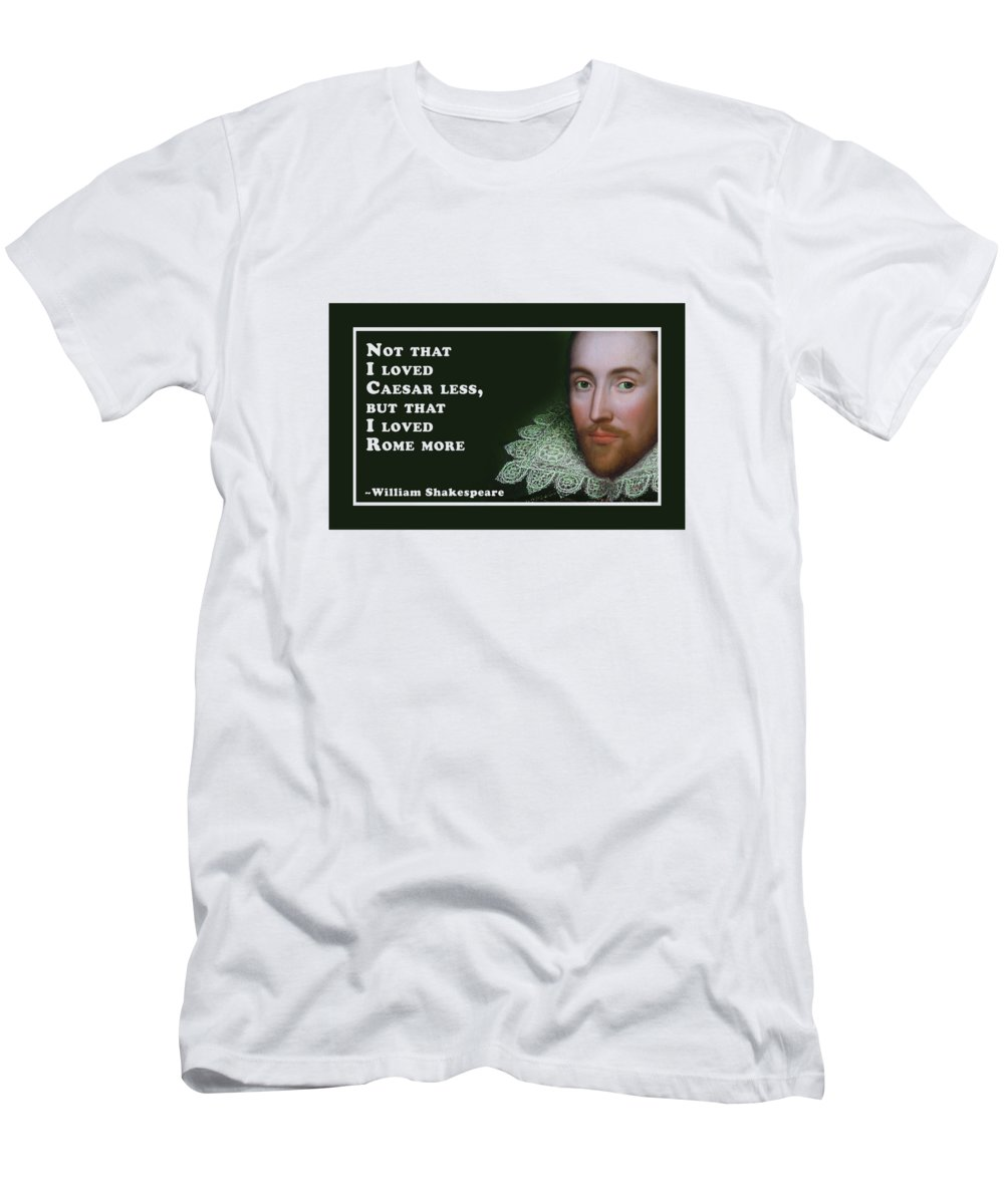 Not T-Shirt featuring the digital art Not That I Loved Caesar Less #shakespeare #shakespearequote by TintoDesigns