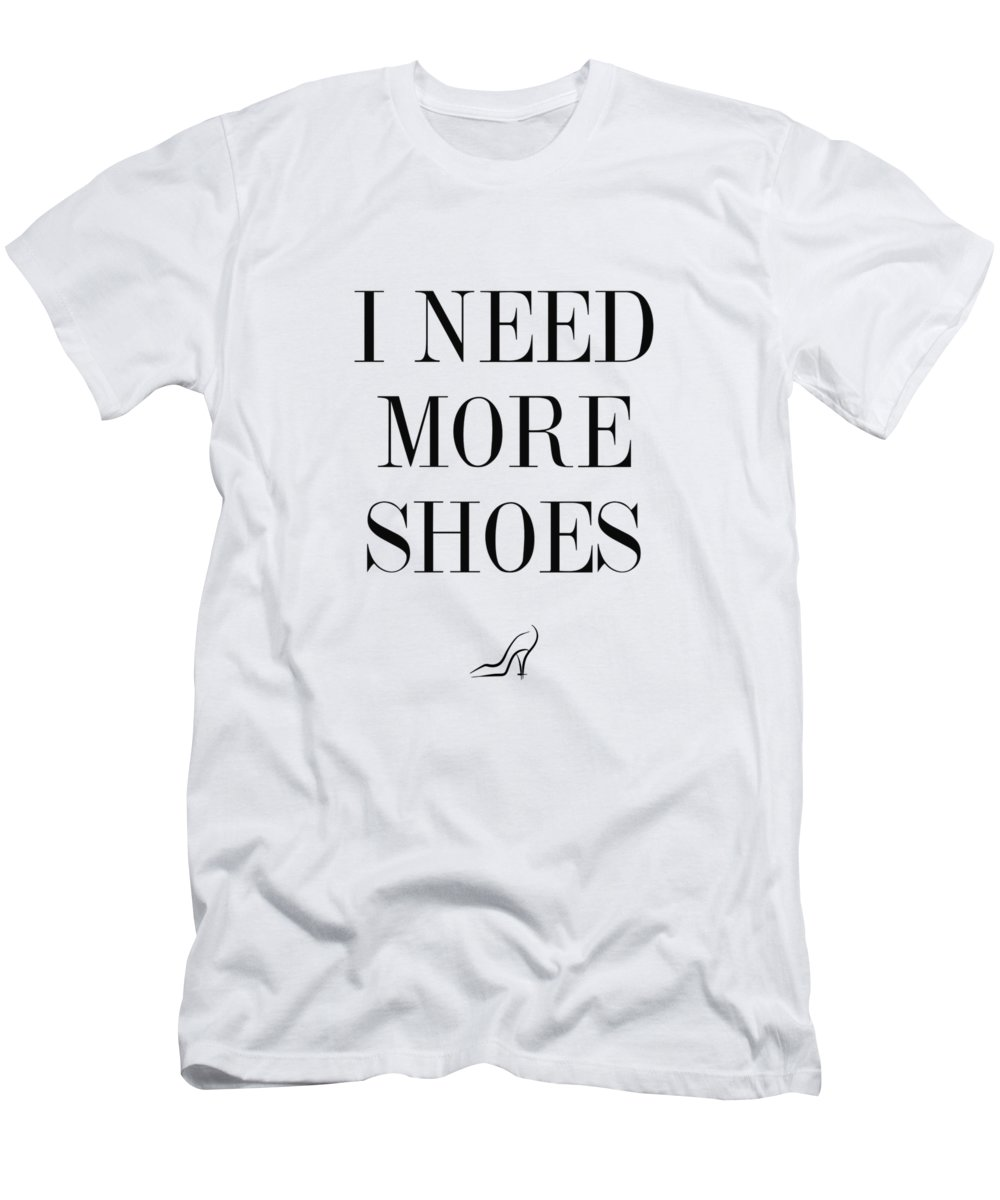 I Need More Shoes T-Shirt featuring the digital art I Need More Shoes by Zapista OU