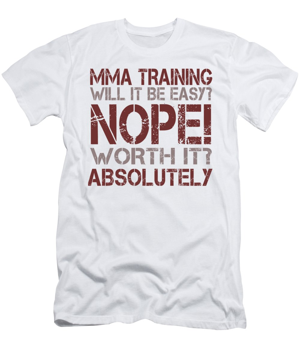 Gift For Husband T-Shirt featuring the digital art Mma Training Will It Be Easy Nope Worth It Absolutely by Passion Loft