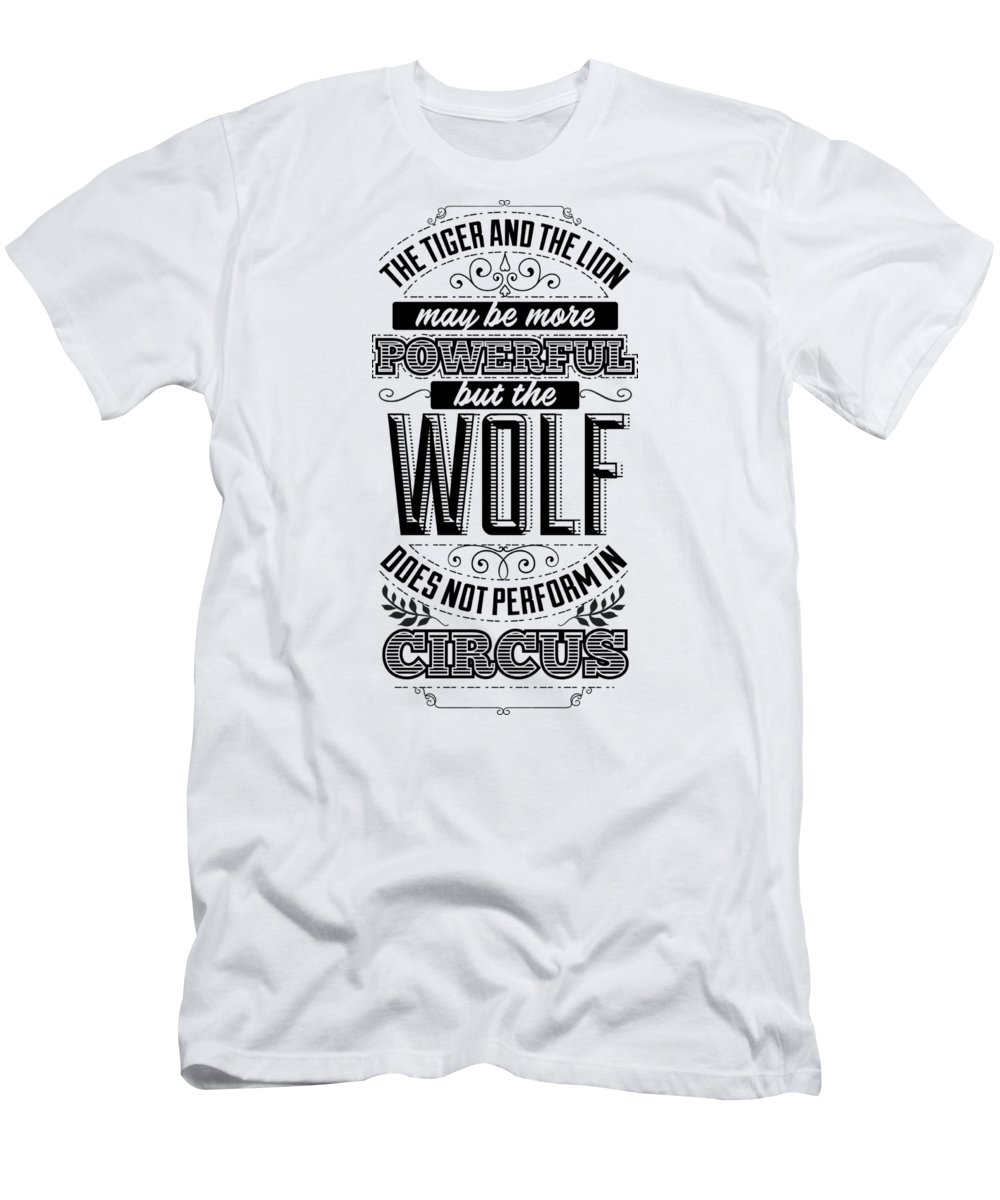 Lion T-Shirt featuring the digital art The Tiger And The Lion May Be More Powerful But The Wolf Does Not Perform In Circus by Passion Loft