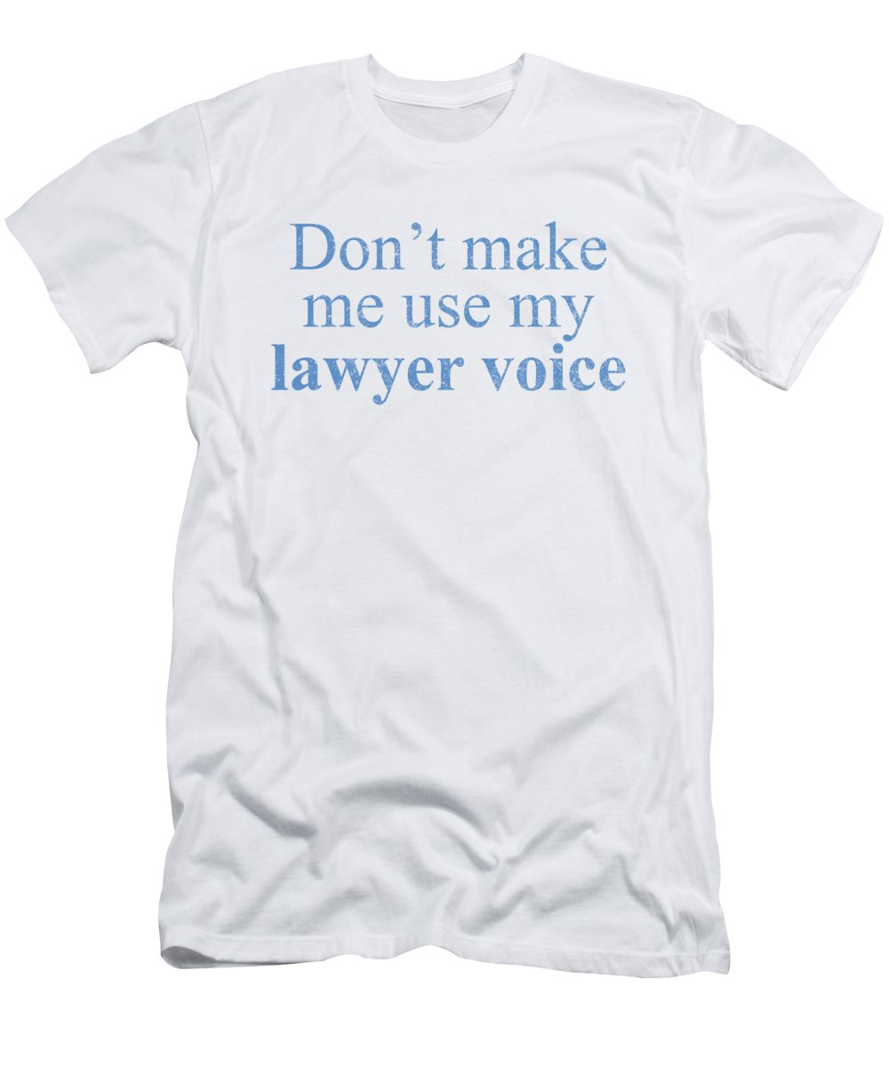 Occupation T-Shirt featuring the digital art Dont Make Me Use My Lawyer Voice by Jacob Zelazny