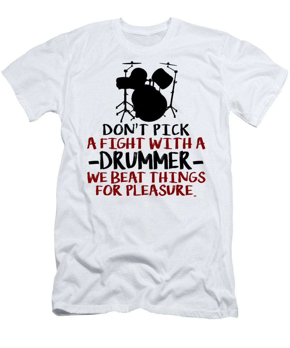 Humor T-Shirt featuring the digital art Dont Pick A Fight With A Drummer We Beat Things For Pleasure by Jacob Zelazny