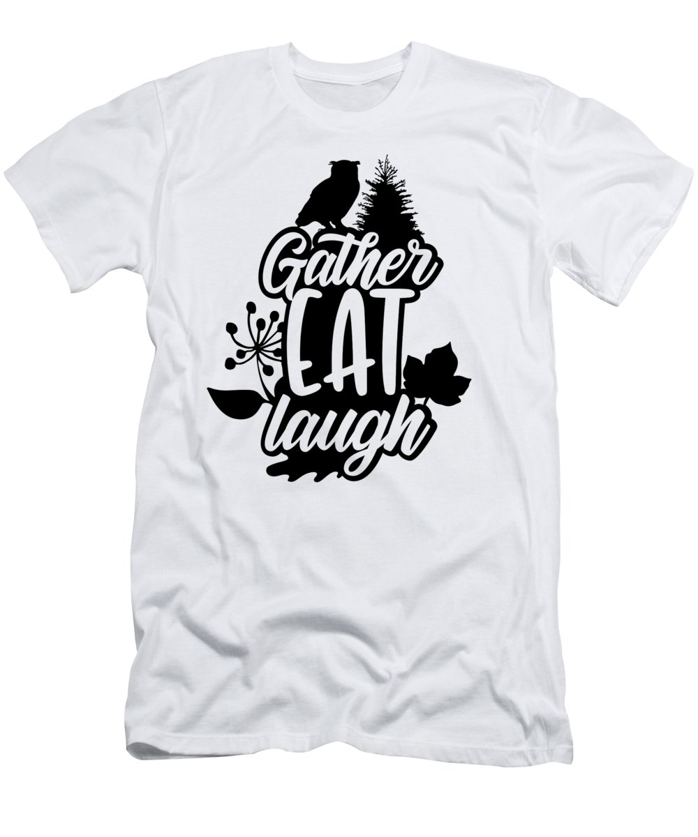 Gather Eat Laugh T-Shirt featuring the digital art Gather Eat Laugh Owl Autumn Thanksgiving by Jacob Zelazny