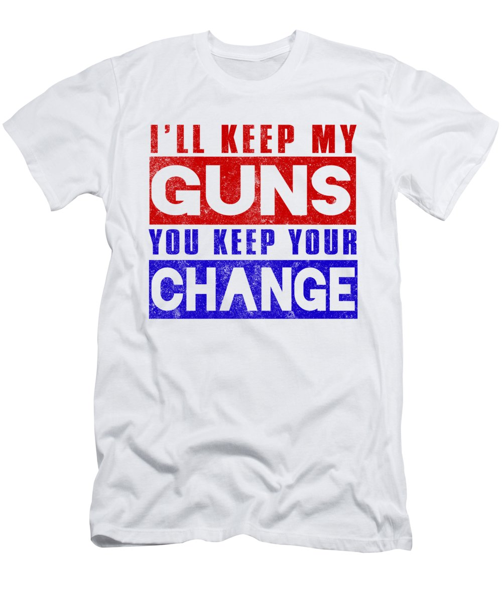Gun Activist T-Shirt featuring the digital art Ill Keep My Guns You Keep Your Change by Jacob Zelazny