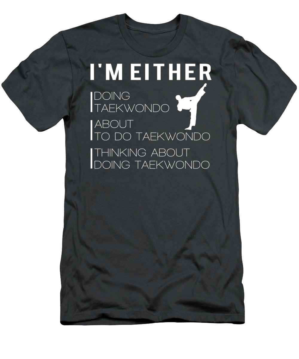 I'm Either T-Shirt featuring the digital art I'm Either Taekwondo About To Taekwondo Thinking About Taekwondo Tee by Do David