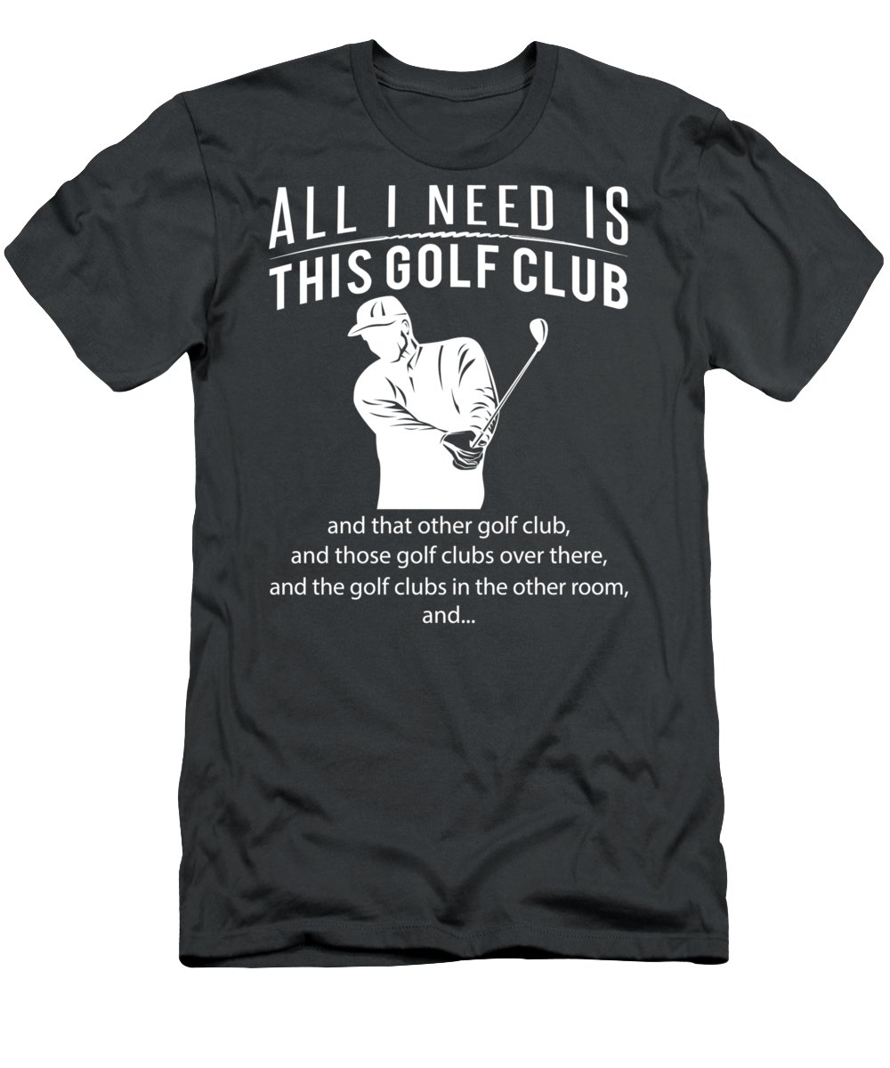 All I Need T-Shirt featuring the digital art All I Need Is This Golf And That Other Golf And Those Golfs by Do David