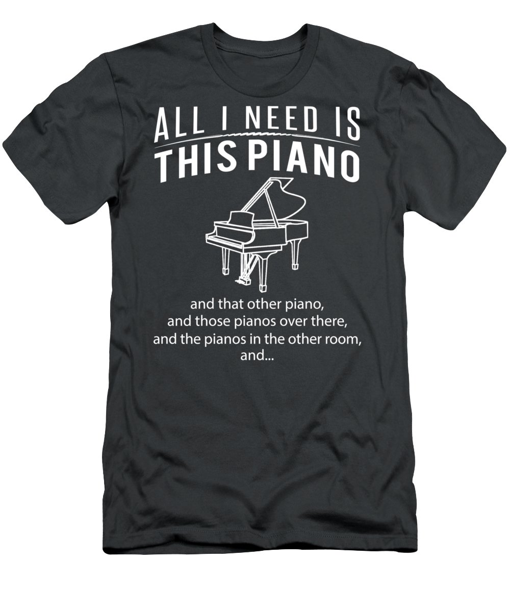 All I Need T-Shirt featuring the digital art All I Need Is This Piano And That Other Piano And Those Pianos by Do David