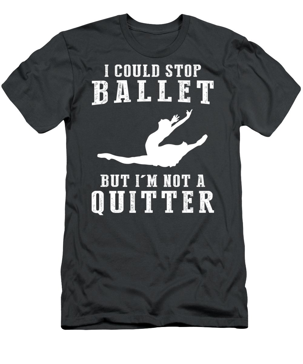 I Could Men's T-Shirt (Athletic Fit) featuring the digital art I Could Stop Ballet But I'm Not A Quitter Tee by Black Shirt