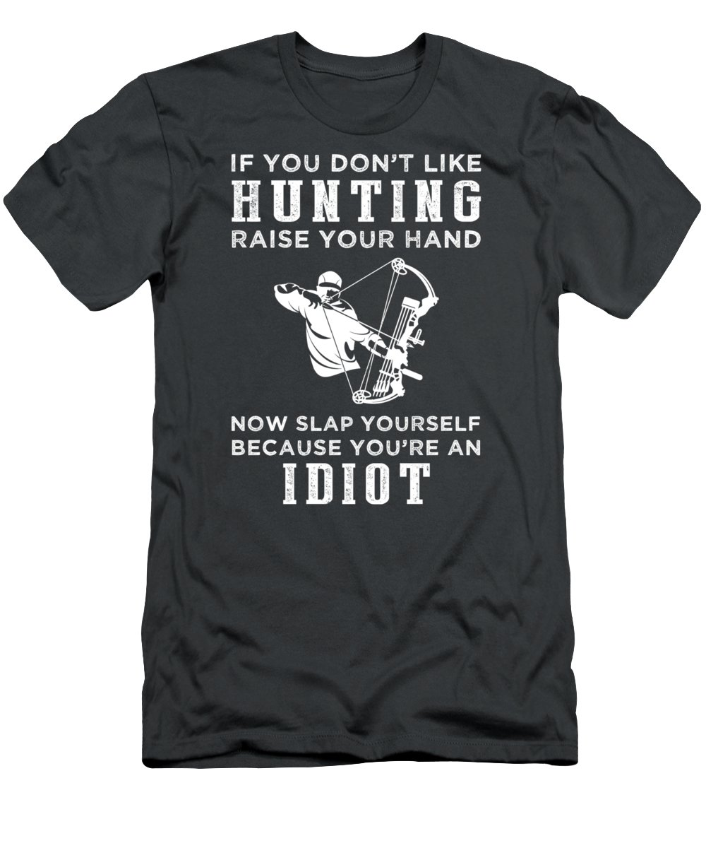 If You T-Shirt featuring the digital art If You Don't Like Hunting Raise Your Hand You're An Idiot by Do David