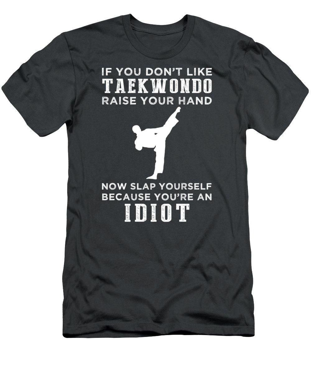 If You T-Shirt featuring the digital art If You Don't Like Taekwondo Raise Your Hand You're An Idiot by Do David