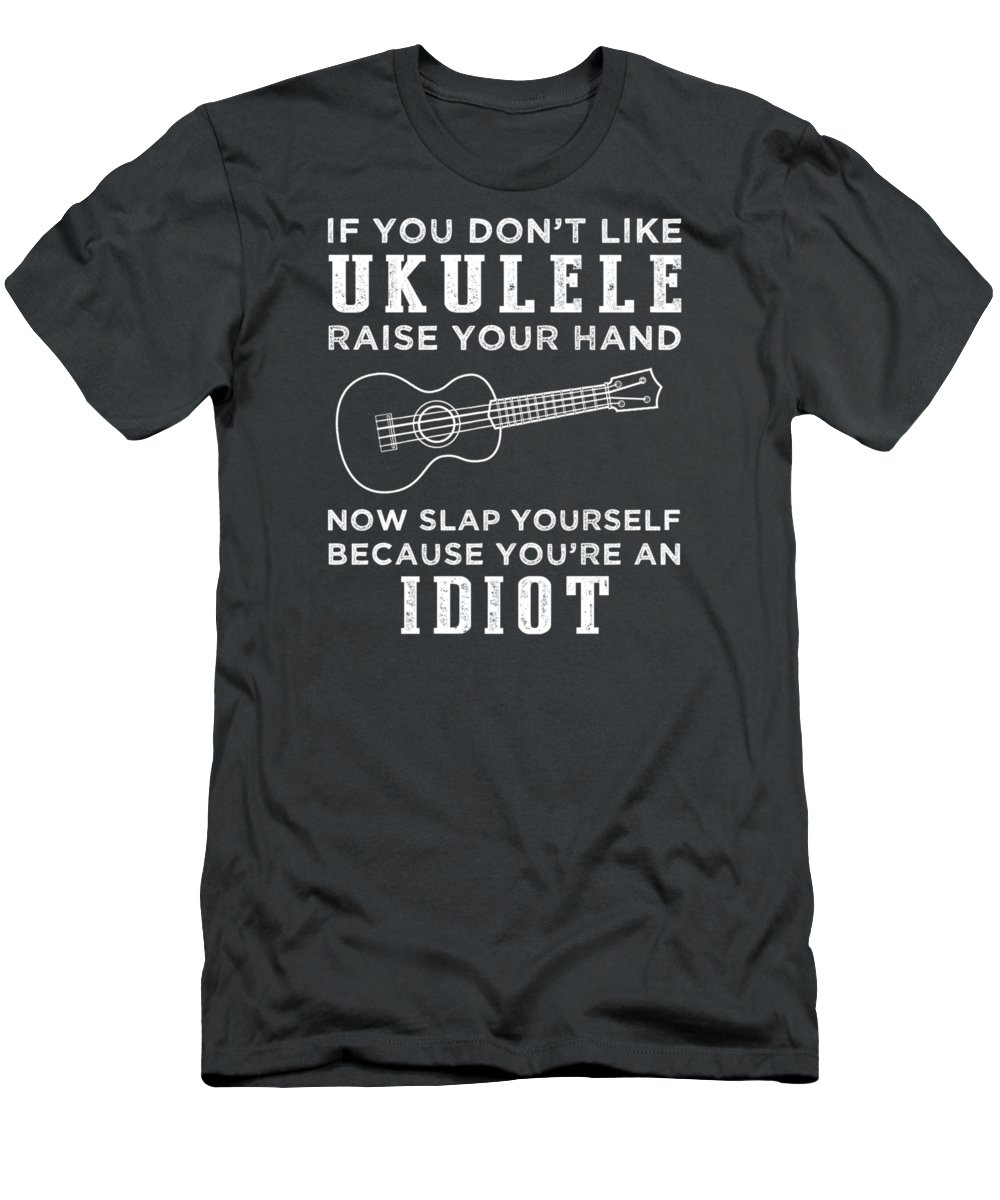 If You T-Shirt featuring the digital art If You Don't Like Ukulele Raise Your Hand You're An Idiot by Do David