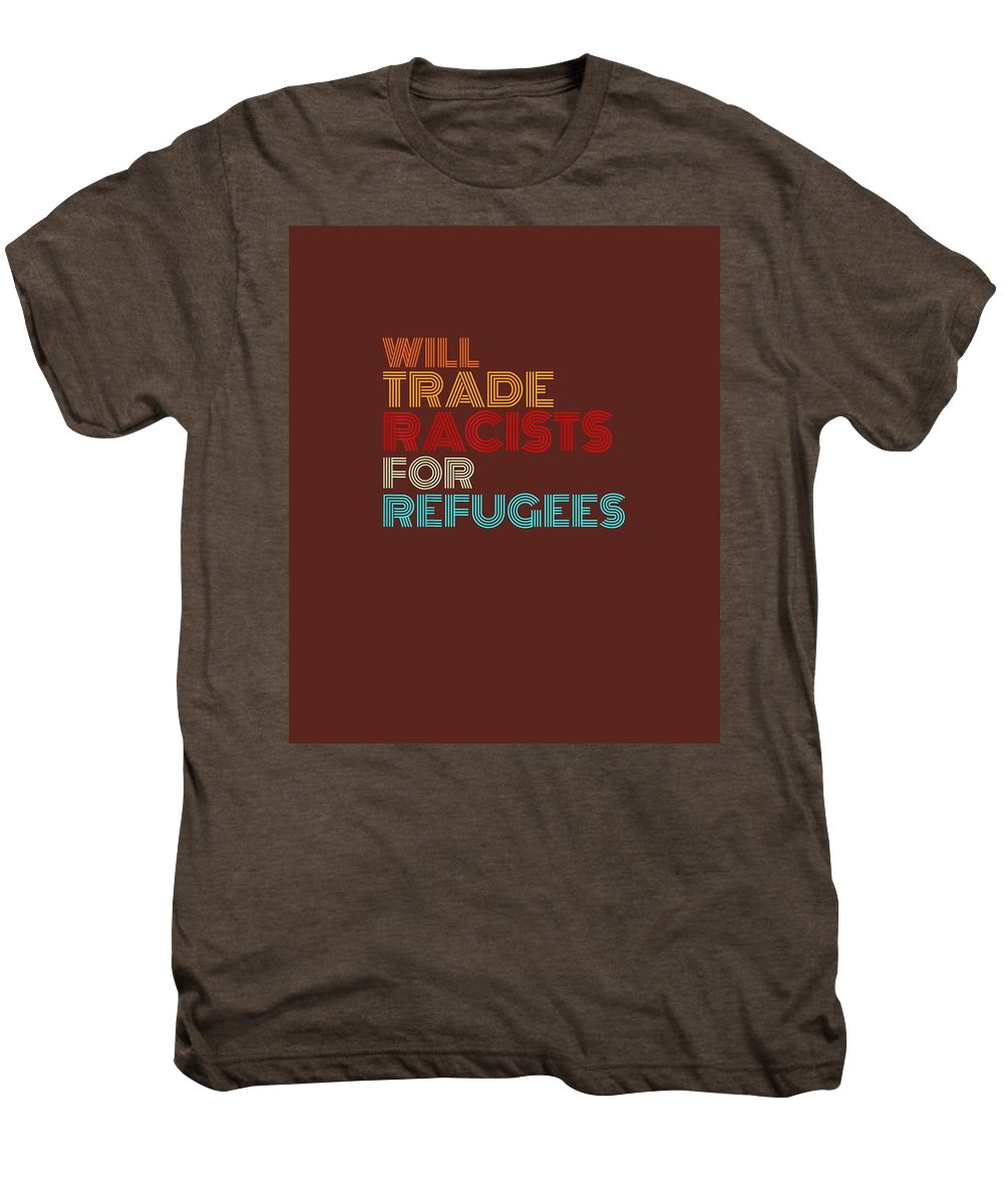 men's Novelty T-shirts Men's Premium T-Shirt featuring the digital art Will Trade Racists For Refugees T-shirt Political Shirt by Unique Tees