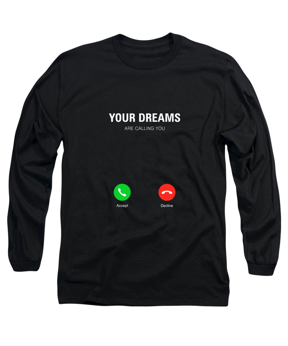 Inspirational Quotes Long Sleeve T-Shirt featuring the digital art Your Dreams Are Calling You Motivating Quotes poster by Lab No 4