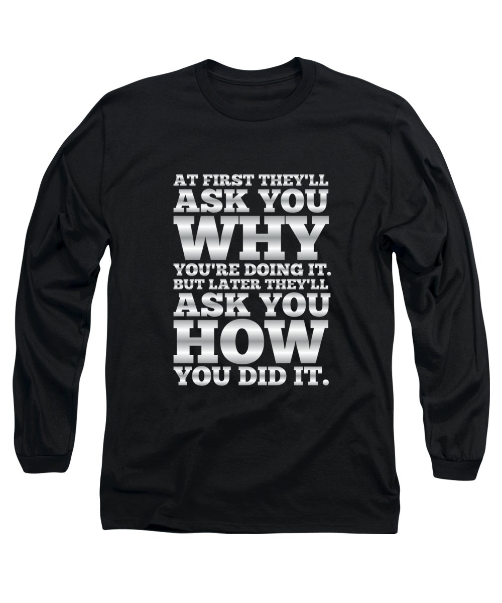 Gym Long Sleeve T-Shirt featuring the digital art At First They'll Ask You Why Gym Motivational Quotes poster by Lab No 4