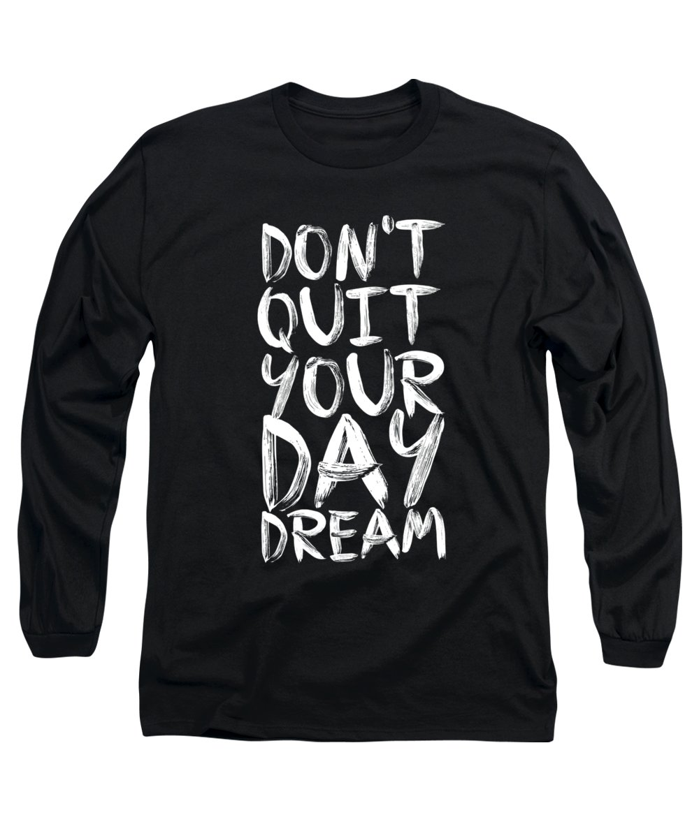 Inspirational Quote Long Sleeve T-Shirt featuring the digital art Don't Quite Your Day Dream Inspirational Quotes poster by Lab No 4