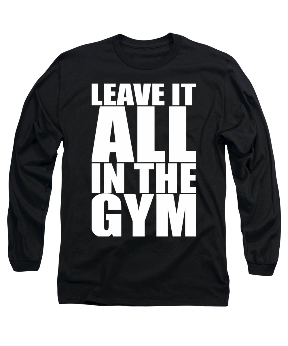 Gym Long Sleeve T-Shirt featuring the digital art Leave It All In The Gym Inspirational Quotes Poster by Lab No 4