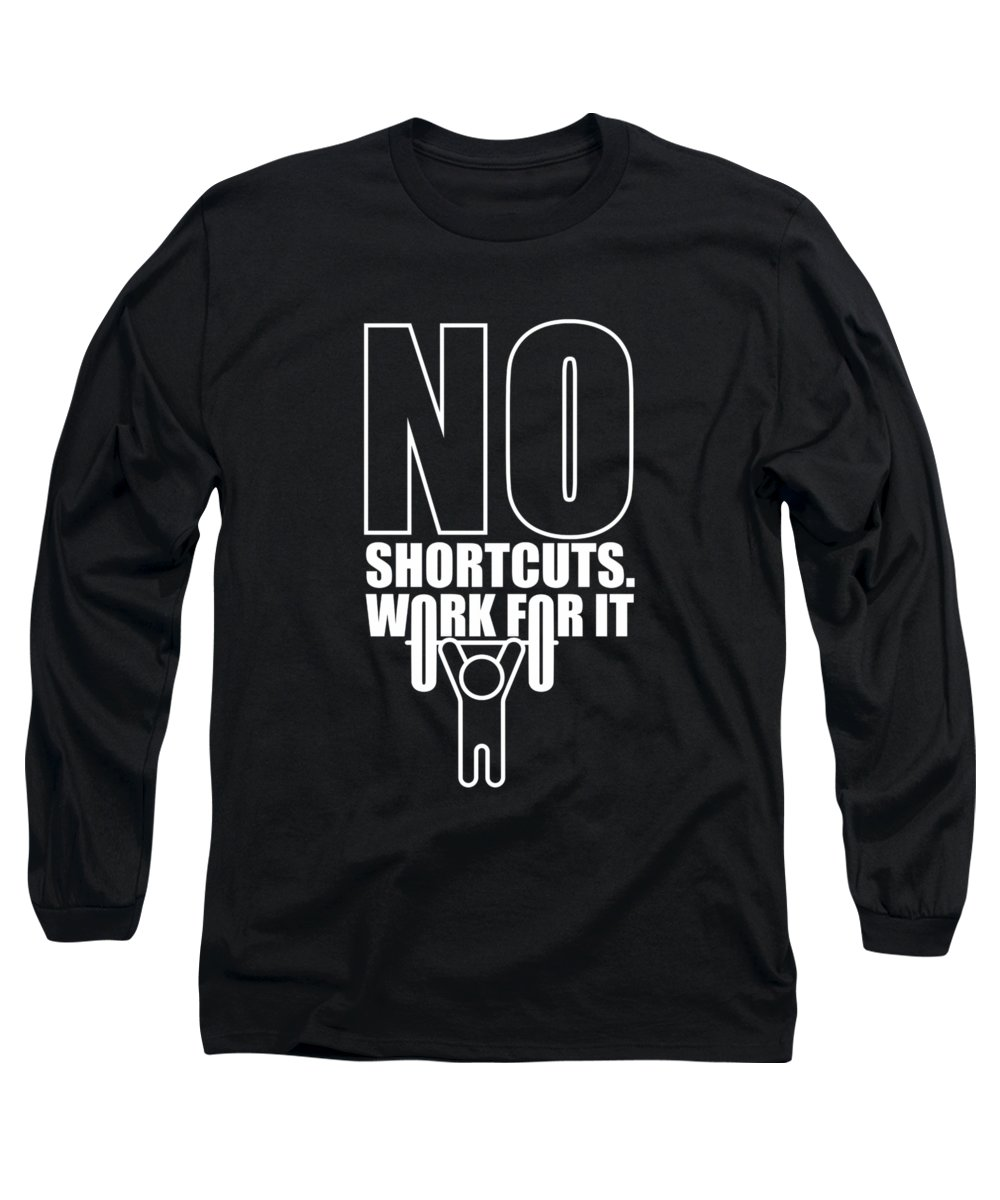 Gym Long Sleeve T-Shirt featuring the digital art No Shortcuts Work For It Gym Motivational Quotes Poster by Lab No 4