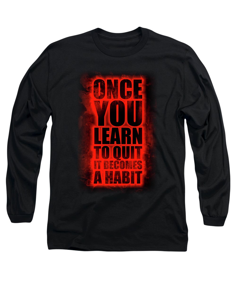 Gym Long Sleeve T-Shirt featuring the digital art Once You Learn To Quit It Becomes A Habit Gym Motivational Quotes Poster by Lab No 4