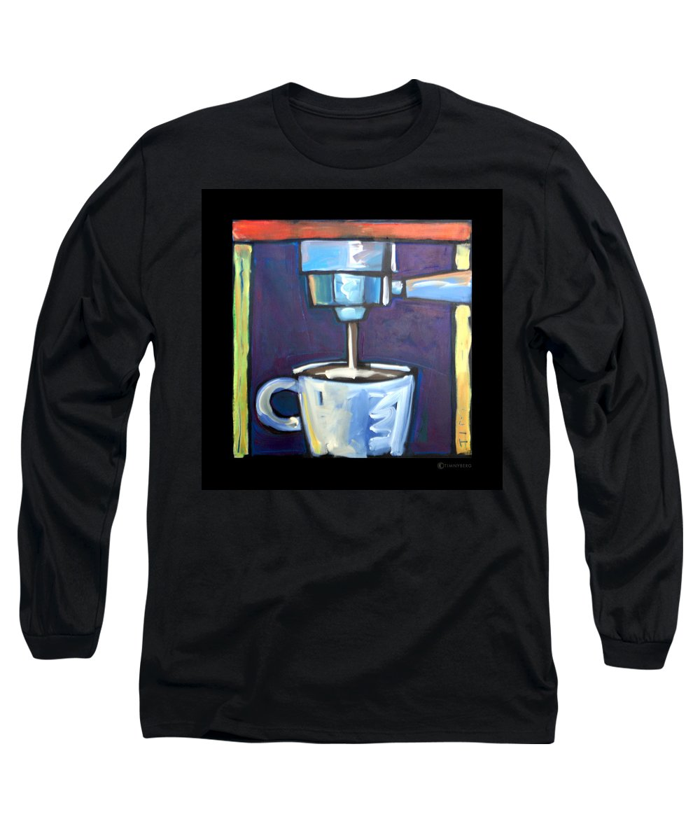 Coffee Long Sleeve T-Shirt featuring the painting Pulling A Shot by Tim Nyberg