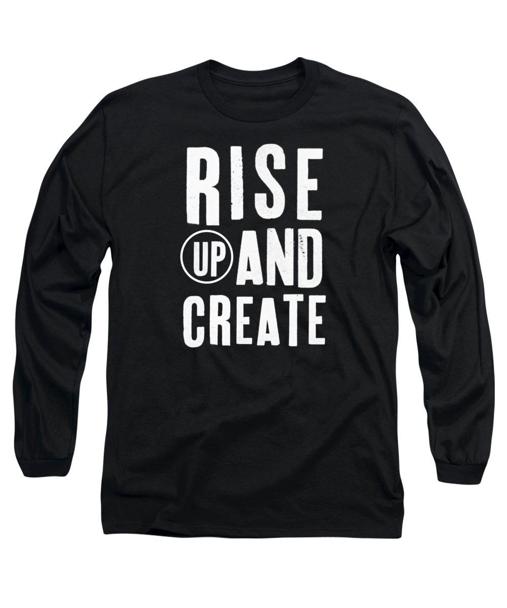 Art Long Sleeve T-Shirt featuring the mixed media Rise Up And Create- Art By Linda Woods by Linda Woods