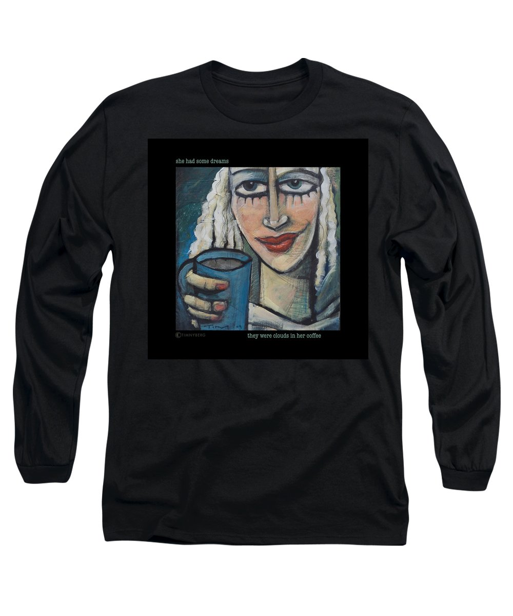 Coffee Long Sleeve T-Shirt featuring the painting She Had Some Dreams... Poster by Tim Nyberg