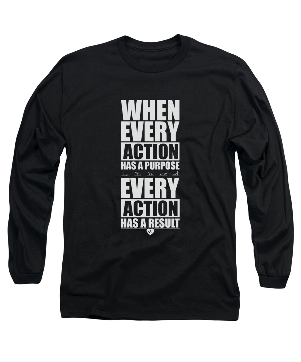 Gym Long Sleeve T-Shirt featuring the digital art When Every Action Has A Purpose Every Action Has A Result Gym Motivational Quotes by Lab No 4