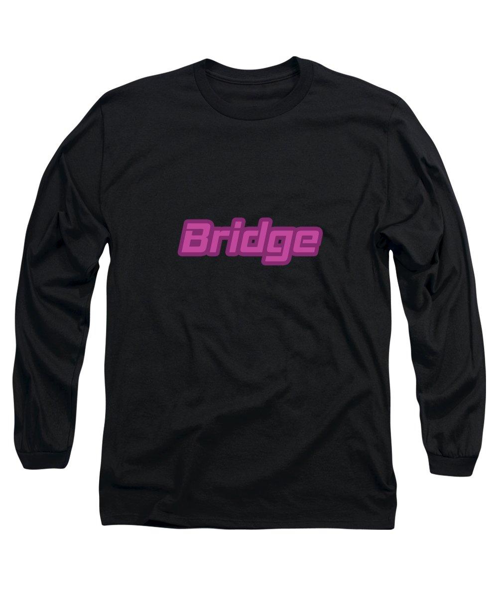 Bridge Long Sleeve T-Shirt featuring the digital art Bridge #bridge by TintoDesigns