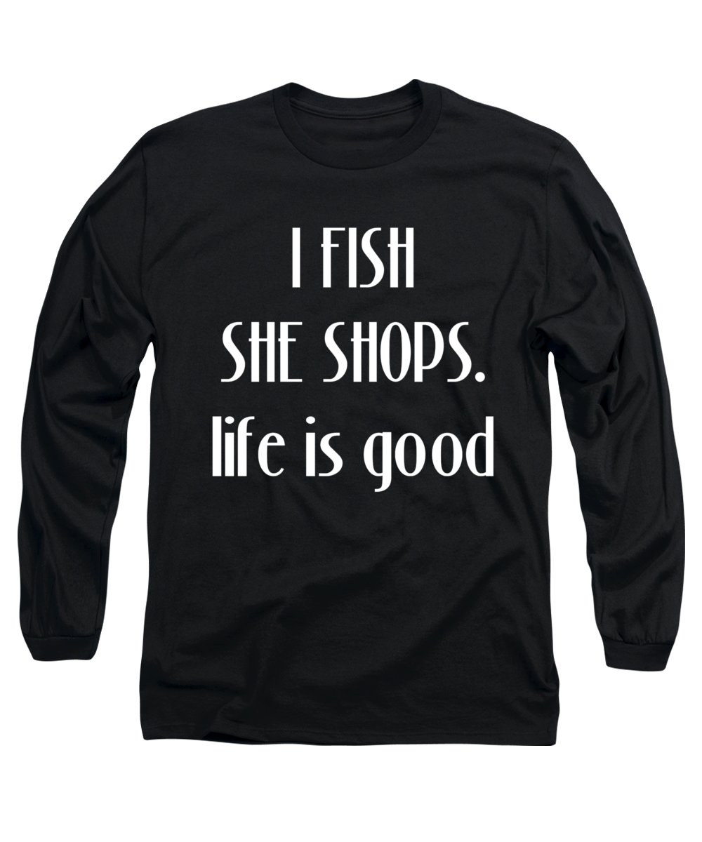 Camp Long Sleeve T-Shirt featuring the digital art I Fish She Shops Angler Fisherman by Passion Loft