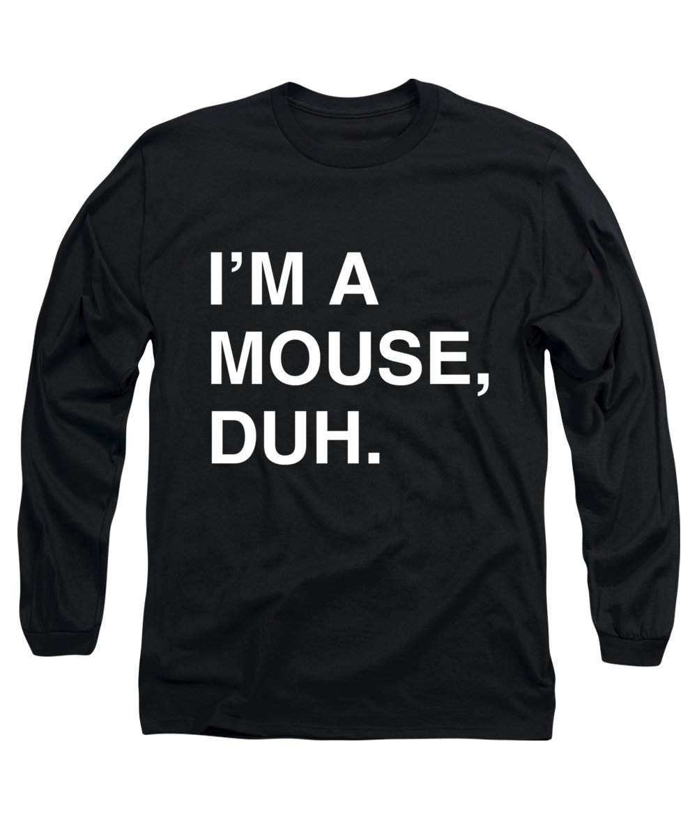 Halloween Long Sleeve T-Shirt featuring the digital art Im A Mouse Duh by Flippin Sweet Gear
