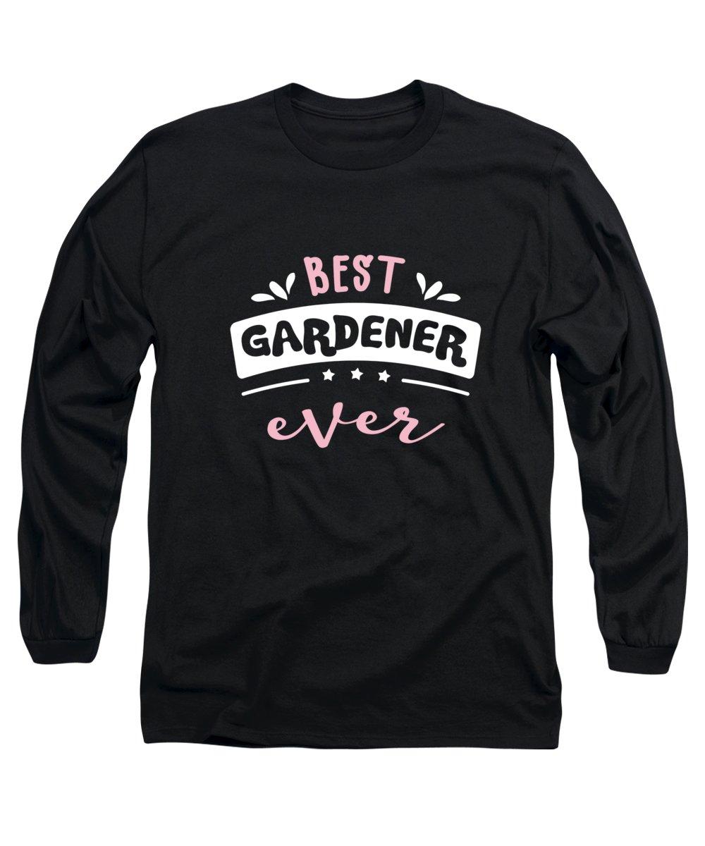 Gardener Long Sleeve T-Shirt featuring the digital art Best Gardener Ever Gift Idea by J M