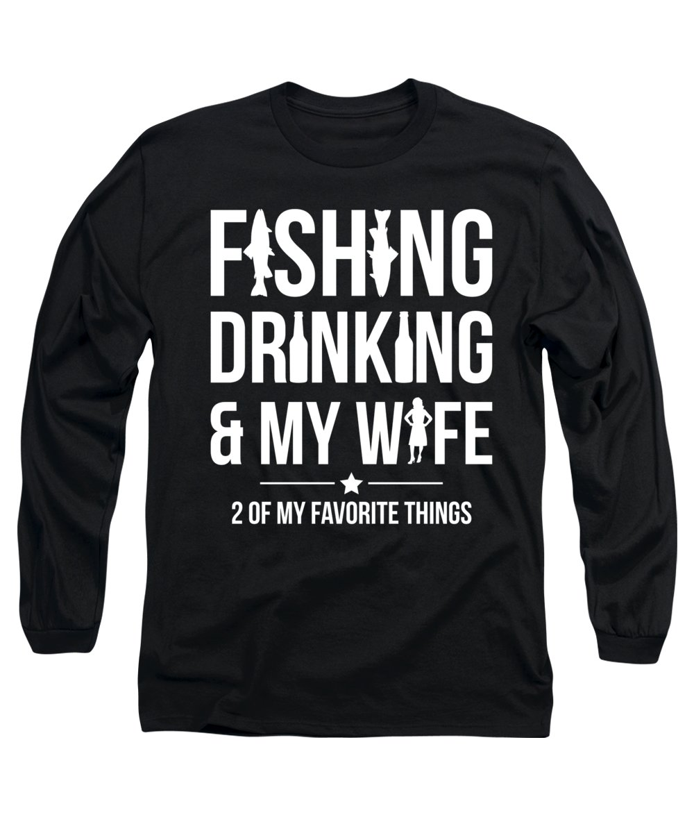 Fishing Puns Long Sleeve T-Shirt featuring the digital art Fishing Fishing Drinking and My Wife by Passion Loft