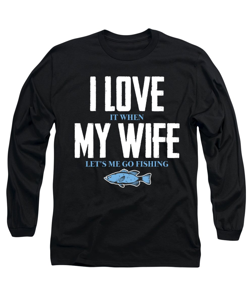 Fishing Puns Long Sleeve T-Shirt featuring the digital art Fishing I Love My Wife by Passion Loft