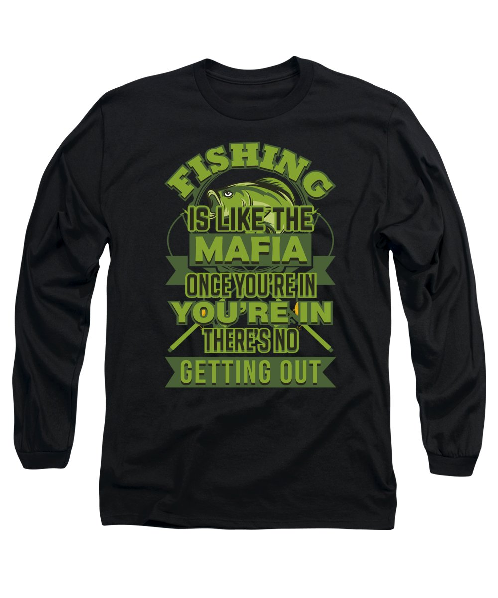 Funny Fishing Long Sleeve T-Shirt featuring the digital art Fishing Is Like The Mafia Funny Angler by Passion Loft