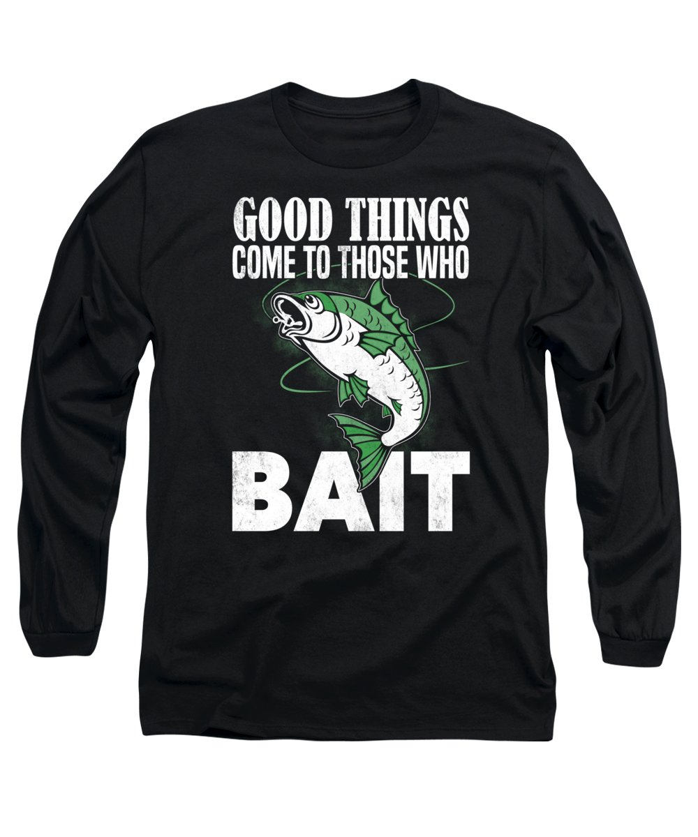 Fishing Puns Long Sleeve T-Shirt featuring the digital art Good Things Come To Those Who Bait by Passion Loft