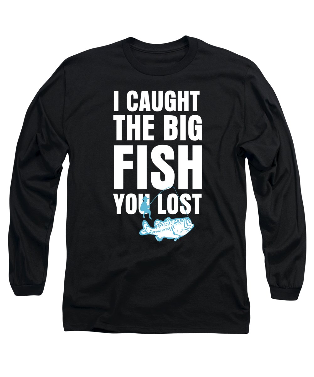 Angler Long Sleeve T-Shirt featuring the digital art I Caught Big Fish You Lost Fisherman by Passion Loft