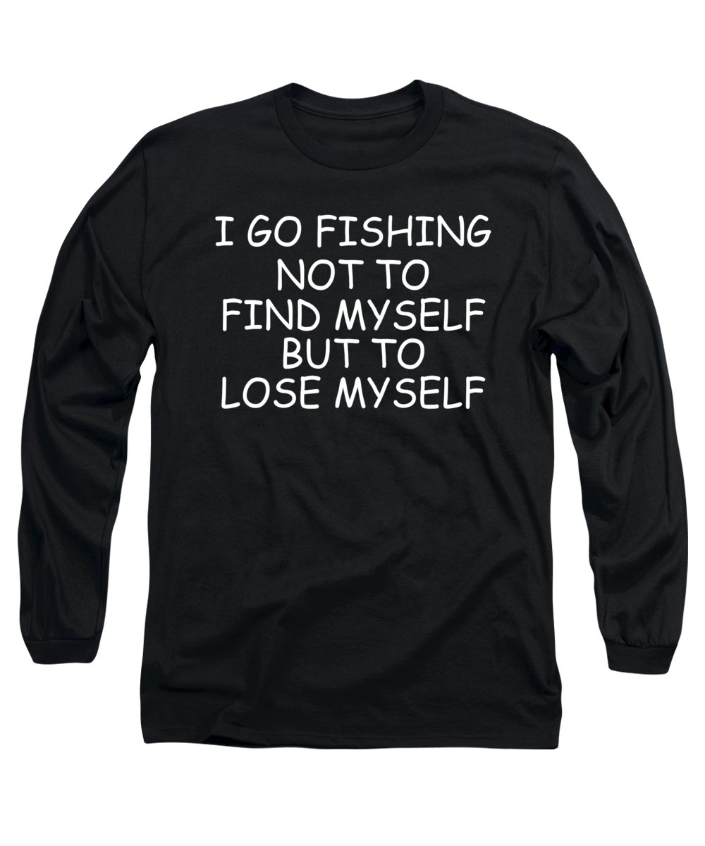 Angler Long Sleeve T-Shirt featuring the digital art I Go Fishing Not To Find Myself But To Lose Myself by Passion Loft